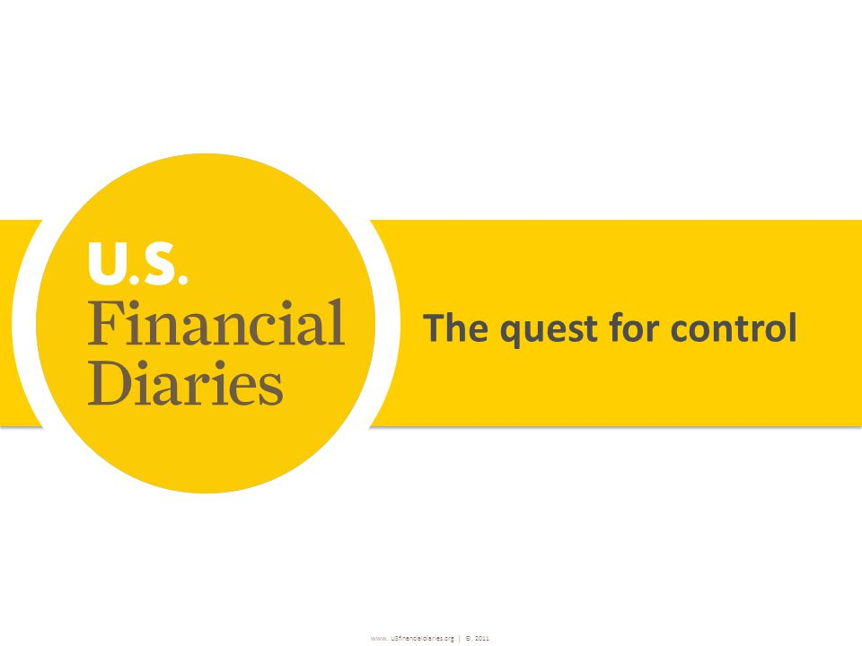www. USfinancialdiaries.org | ©, 2011 The quest for control