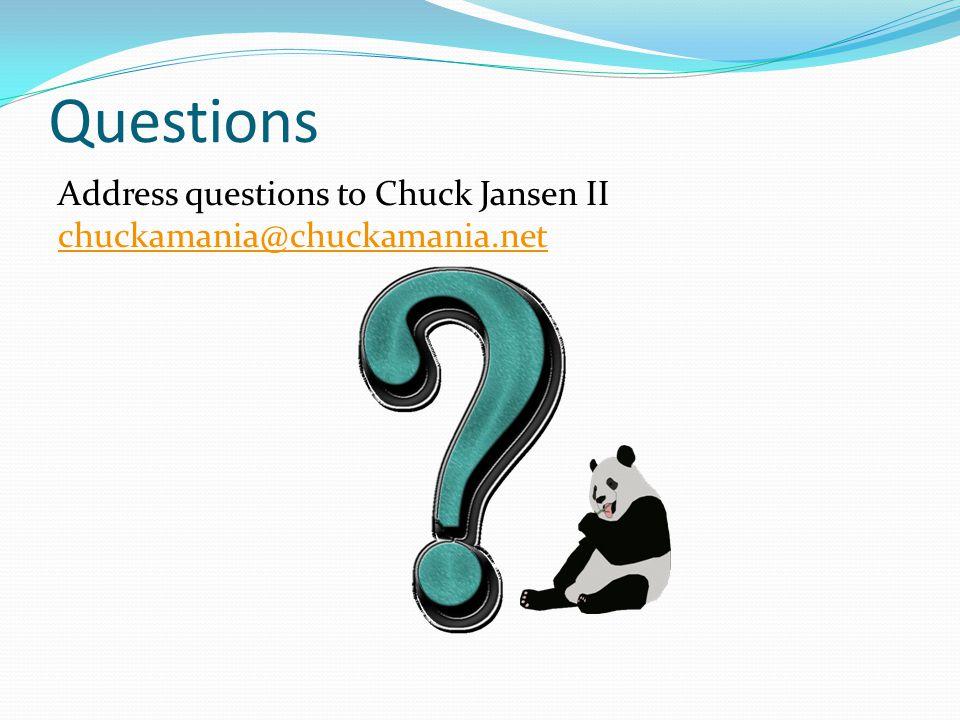 Questions Address questions to Chuck Jansen II chuckamania@chuckamania.net chuckamania@chuckamania.net