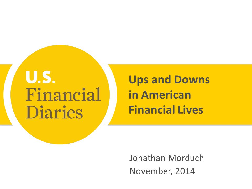 Ups and Downs in American Financial Lives Jonathan Morduch November, 2014