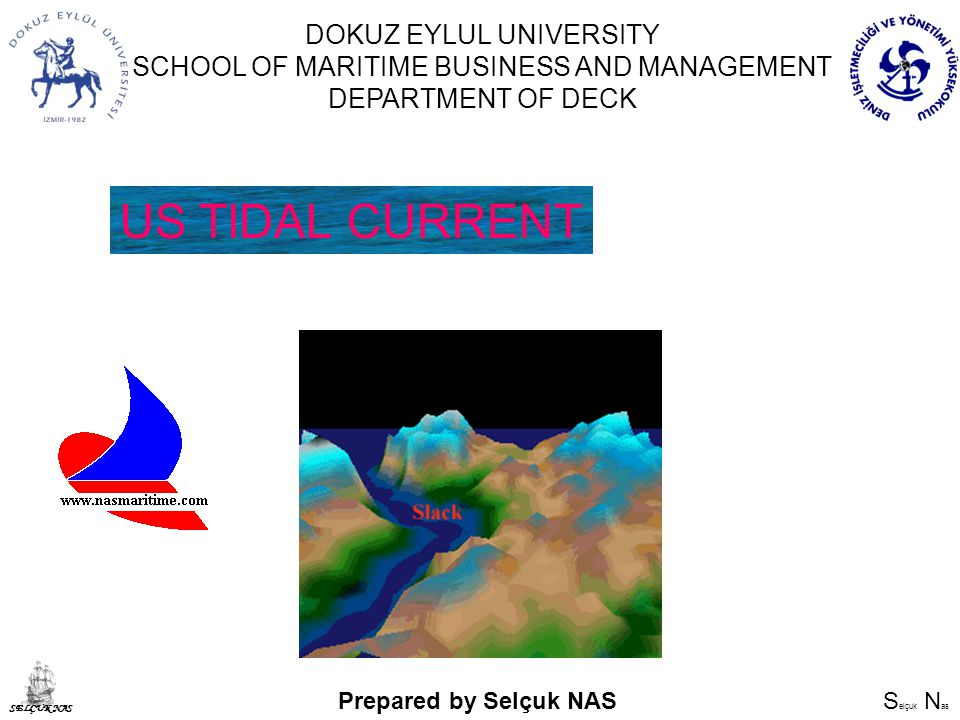 S elçuk N as SELÇUK NAS DOKUZ EYLUL UNIVERSITY SCHOOL OF MARITIME BUSINESS AND MANAGEMENT DEPARTMENT OF DECK US TIDAL CURRENT Prepared by Selçuk NAS