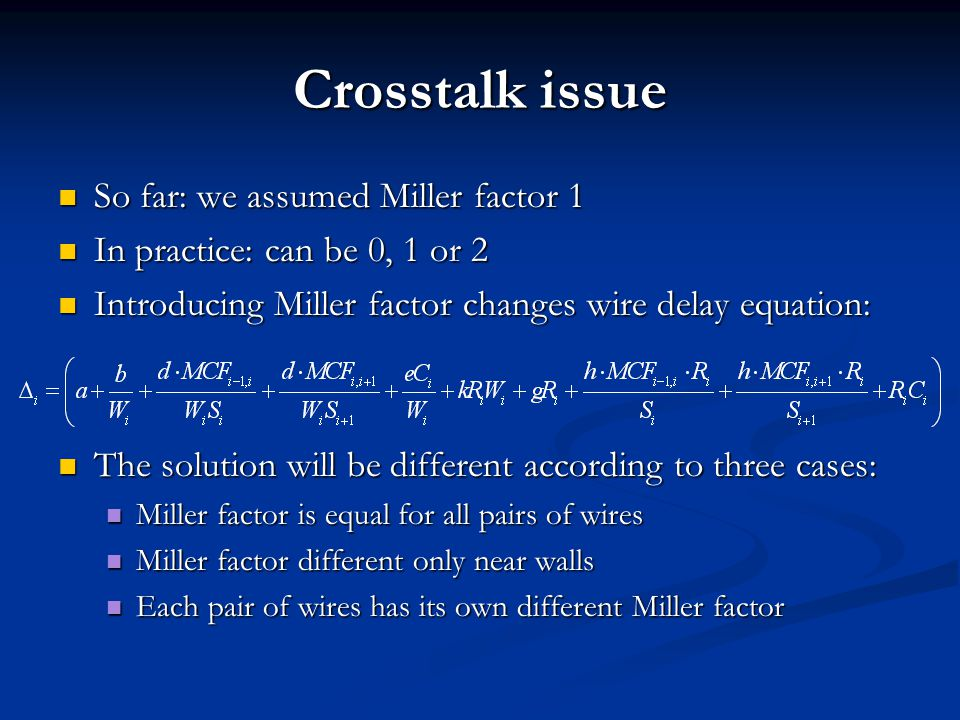Crosstalk issue So far: we assumed Miller factor 1 So far: we assumed Miller factor 1 In practice: can be 0, 1 or 2 In practice: can be 0, 1 or 2 Intr