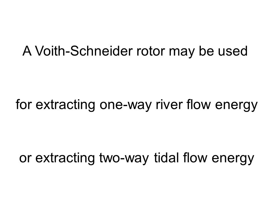 A Voith-Schneider rotor may be used for extracting one-way river flow energy or extracting two-way tidal flow energy