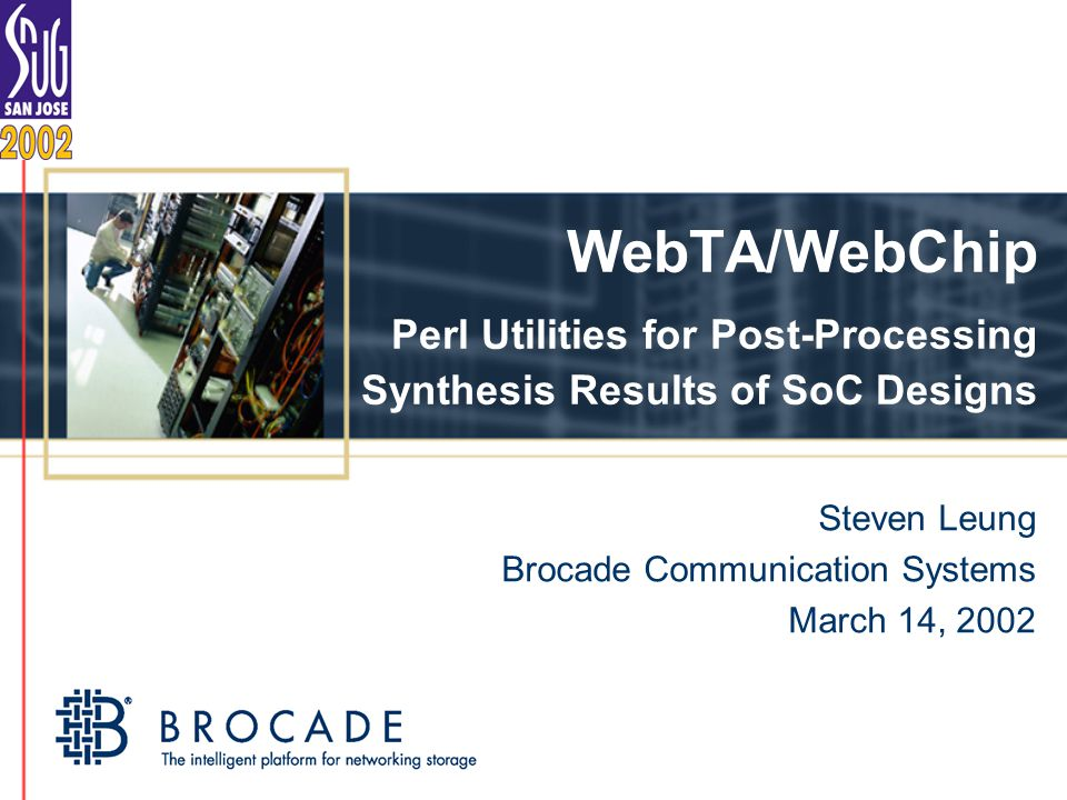 WebTA/WebChip Perl Utilities for Post-Processing Synthesis Results of SoC Designs Steven Leung Brocade Communication Systems March 14, 2002