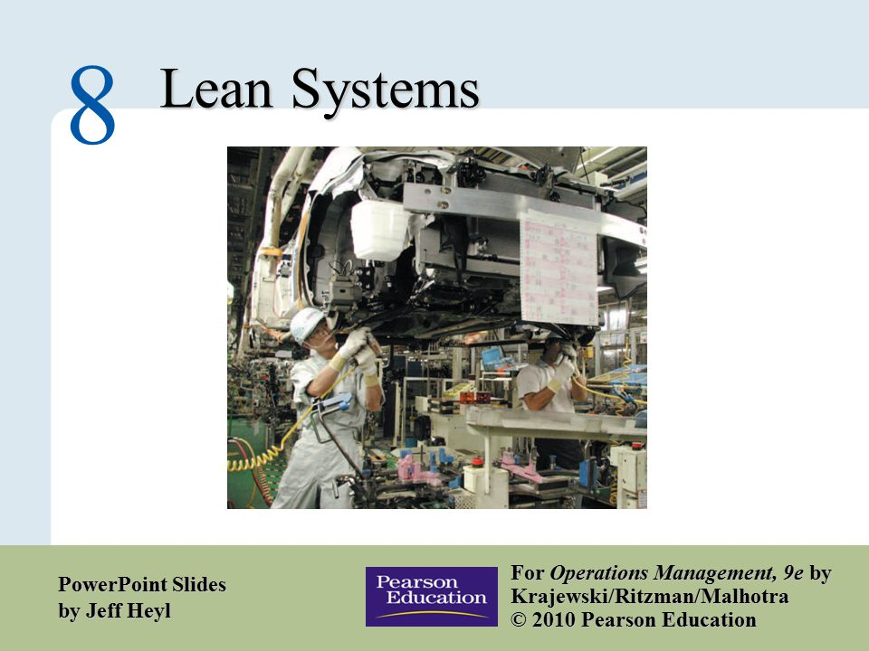 8 – 1 Copyright © 2010 Pearson Education, Inc. Publishing as Prentice Hall. Lean Systems 8 For Operations Management, 9e by Krajewski/Ritzman/Malhotra