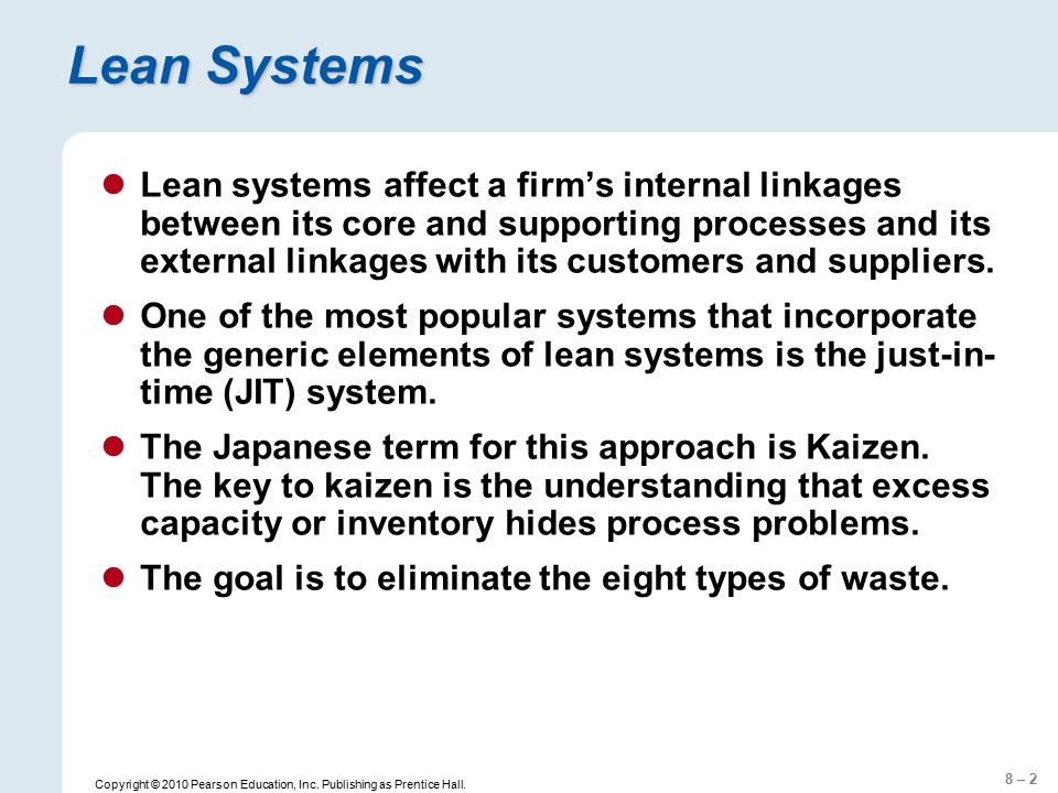 8 – 2 Copyright © 2010 Pearson Education, Inc. Publishing as Prentice Hall. Lean Systems Lean systems affect a firm's internal linkages between its co