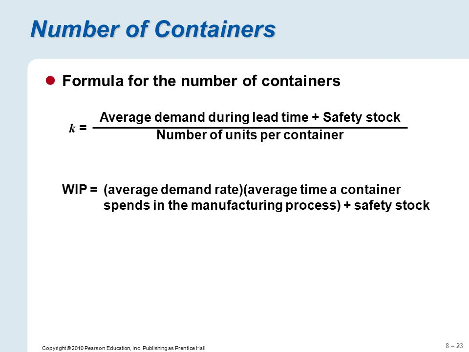 8 – 23 Copyright © 2010 Pearson Education, Inc. Publishing as Prentice Hall. Number of Containers Formula for the number of containers k = Average dem
