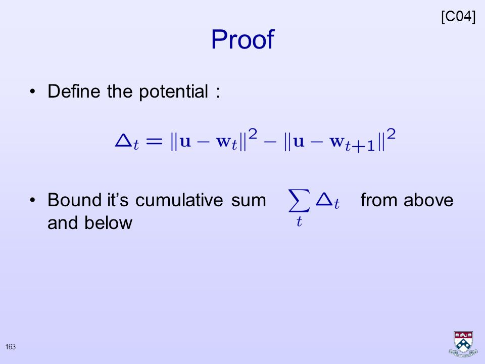 162 Proof - Intuition Two views : –The angle between and decreases with –The following sum is fixed as we make more mistakes, our solution is better [