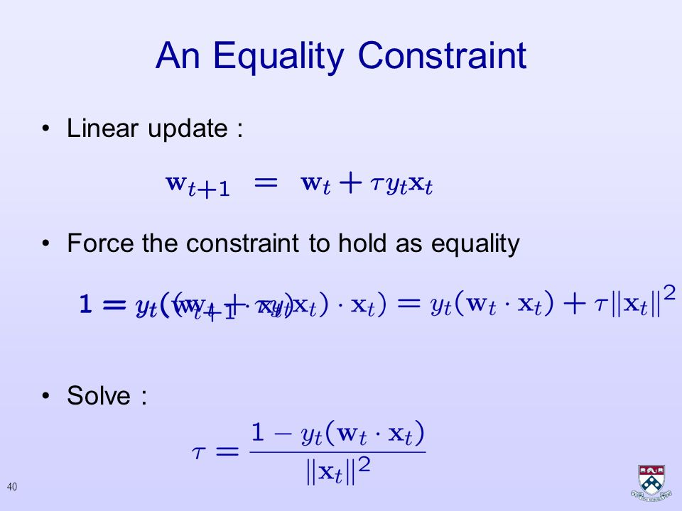 39 Aggressive Update Step Set to be the solution of the following optimization problem : Can be solved analytically If the constraint is already satisfied: –trivial solution Otherwise: –It will be satisfied as equality