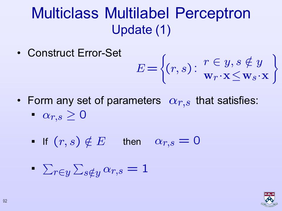91 Multiclass Multilabel Perceptron Single Round Get a new instance Predict ranking Get feedback Compute loss If update weight-vectors