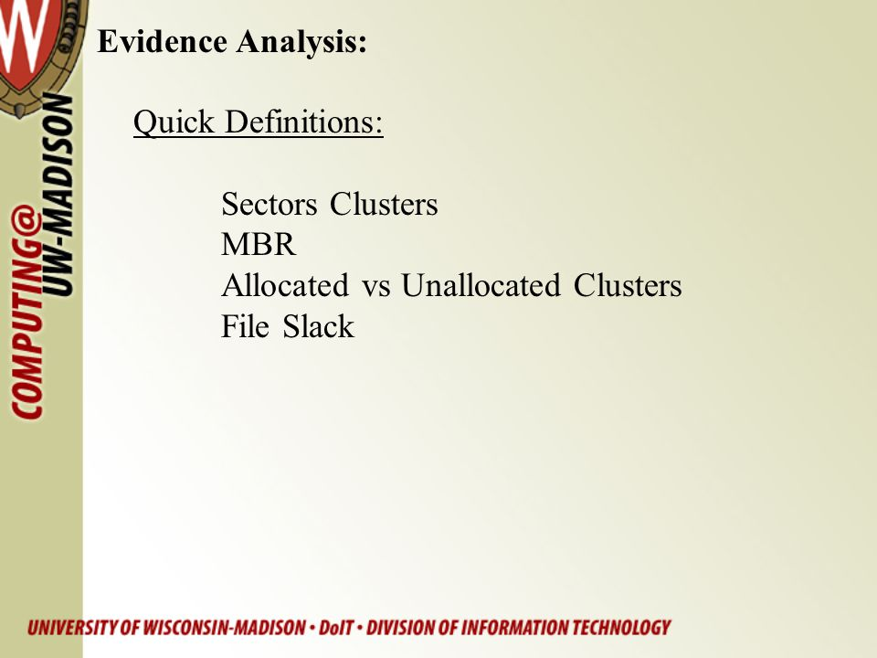 Quick Definitions: Sectors Clusters MBR Allocated vs Unallocated Clusters File Slack