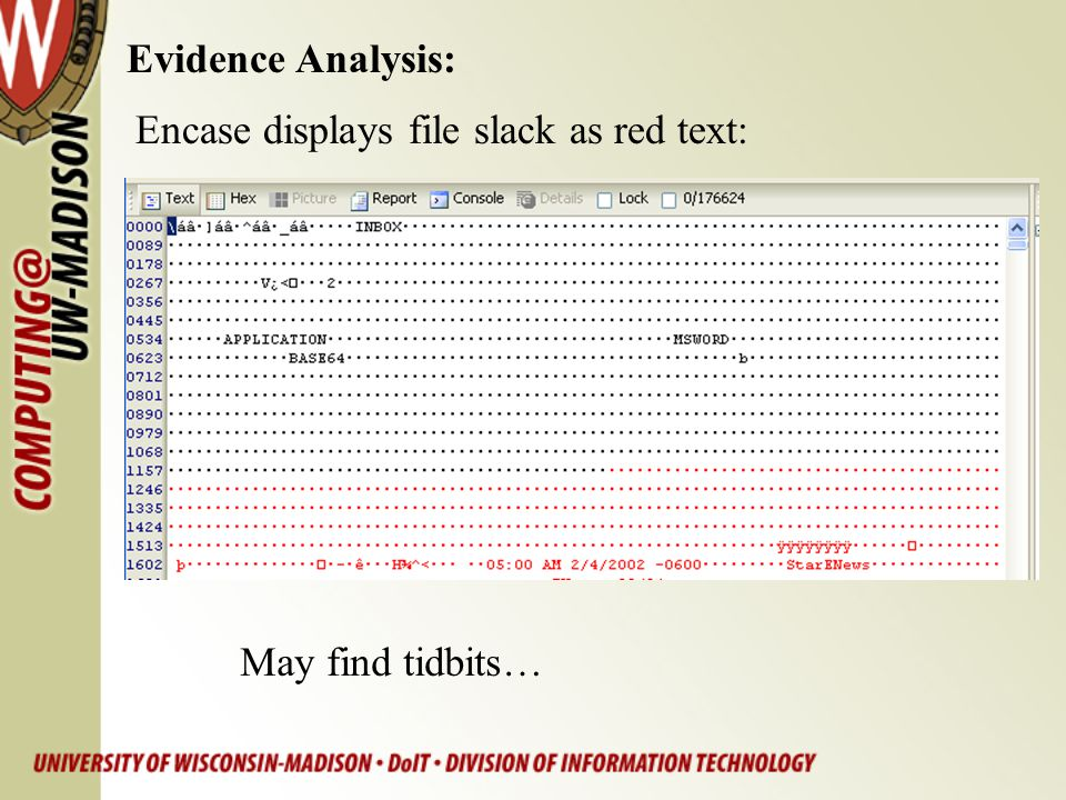 Evidence Analysis: Encase displays file slack as red text: May find tidbits…