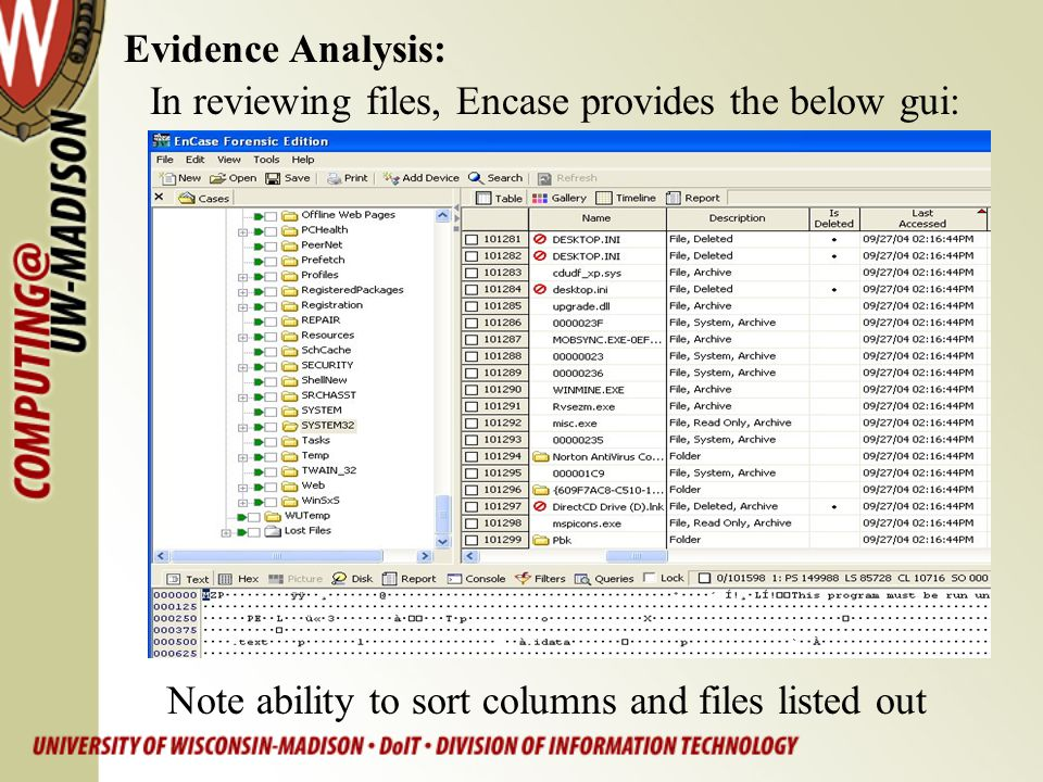 In reviewing files, Encase provides the below gui: Evidence Analysis: Note ability to sort columns and files listed out