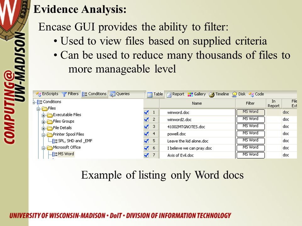 Encase GUI provides the ability to filter: Used to view files based on supplied criteria Can be used to reduce many thousands of files to more managea