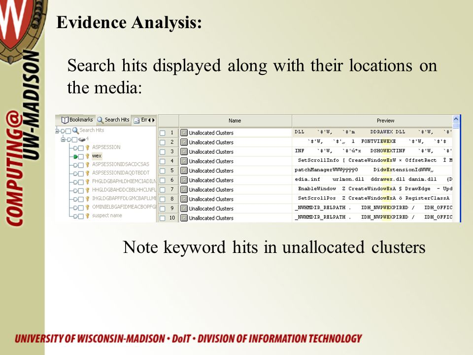 Evidence Analysis: Search hits displayed along with their locations on the media: Note keyword hits in unallocated clusters
