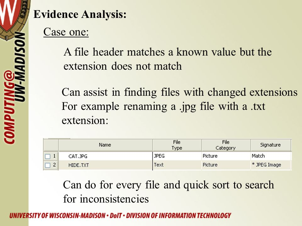 Evidence Analysis: Can assist in finding files with changed extensions For example renaming a.jpg file with a.txt extension: Case one: A file header m