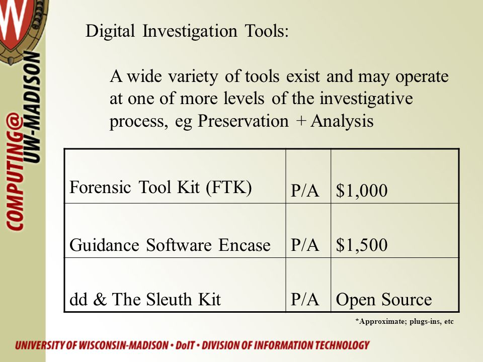 Digital Investigation Tools: A wide variety of tools exist and may operate at one of more levels of the investigative process, eg Preservation + Analy