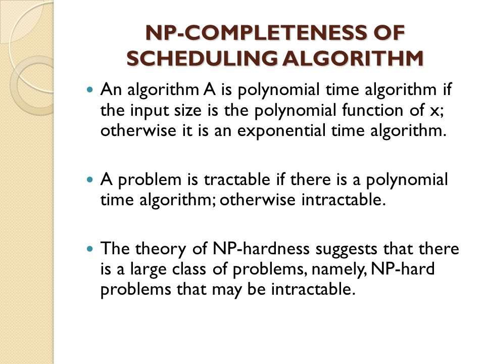 NP-COMPLETENESS OF SCHEDULING ALGORITHM For scheduling problems, we considered that the number of jobs n and the number of machines m, should be the part of inputs.