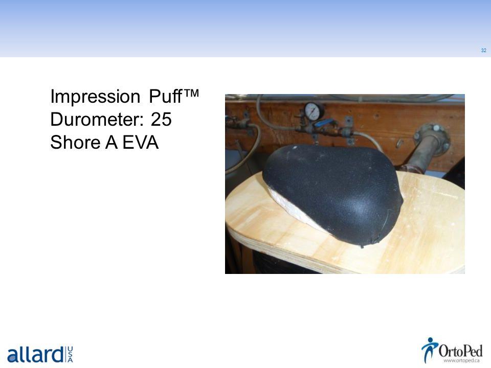 32 Impression Puff™ Durometer: 25 Shore A EVA