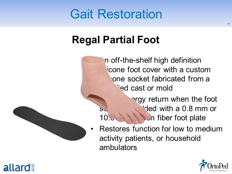 45 Gait Restoration An off-the-shelf high definition silicone foot cover with a custom silicone socket fabricated from a modified cast or mold Offers