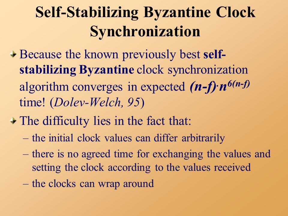 Self-Stabilizing Byzantine Clock Synchronization Because the known previously best self- stabilizing Byzantine clock synchronization algorithm converges in expected (n-f).