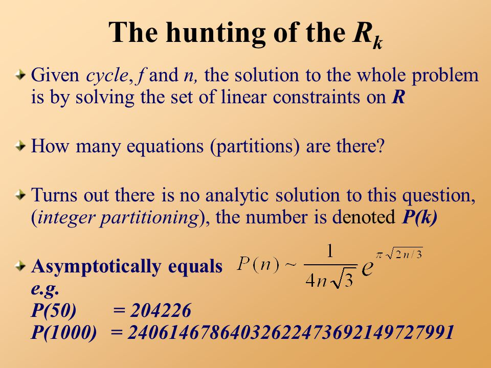 The hunting of the R k Given cycle, f and n, the solution to the whole problem is by solving the set of linear constraints on R How many equations (partitions) are there.