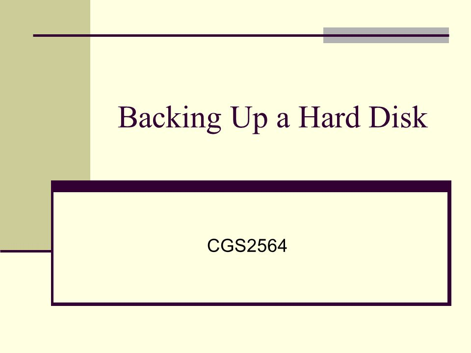 Backing Up a Hard Disk CGS2564