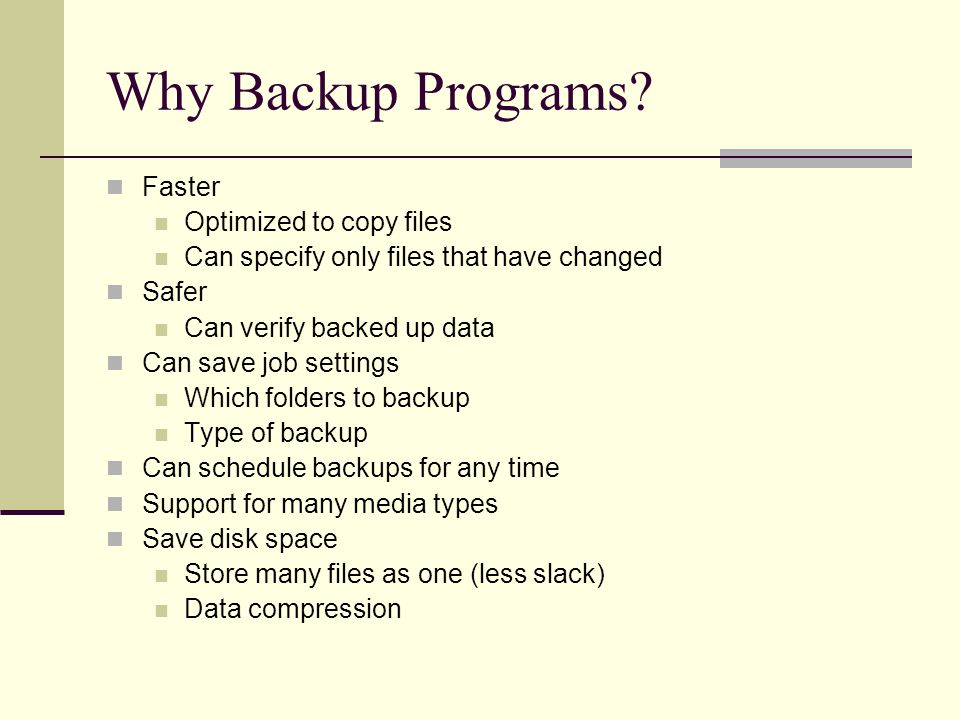 Organizing Files for Backup Separate important data files for backup Separate further by backup frequency