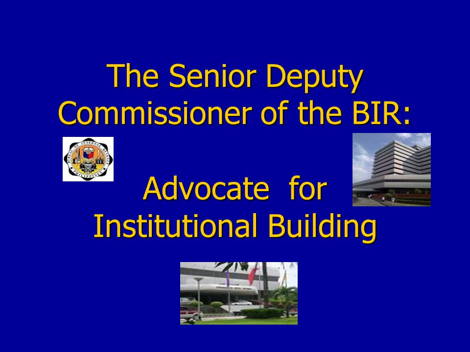 The Senior Deputy Commissioner of the BIR: Advocate for Institutional Building