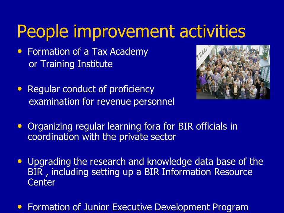 People improvement activities Formation of a Tax Academy or Training Institute Regular conduct of proficiency examination for revenue personnel Organi