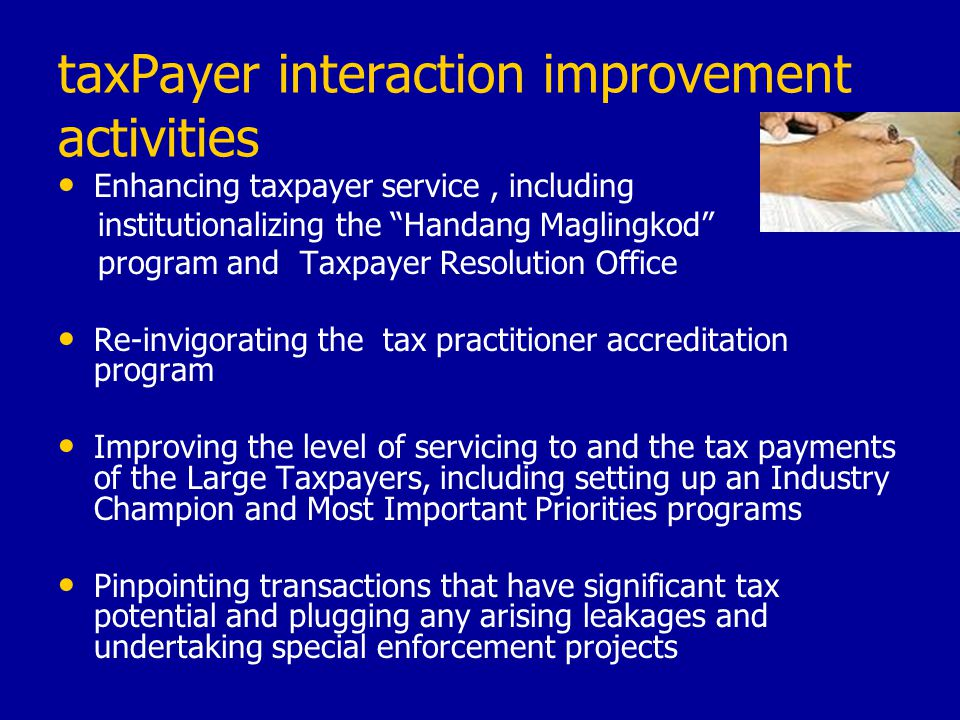 """taxPayer interaction improvement activities Enhancing taxpayer service, including institutionalizing the """"Handang Maglingkod"""" program and Taxpayer Res"""
