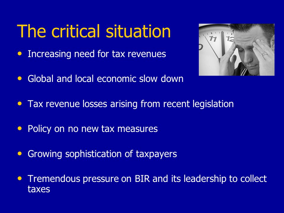 The over stressed BIR Increasing tax collection targets Increasing work load Inadequate resources Focus on routinary day to day work Limited attention to institutional building