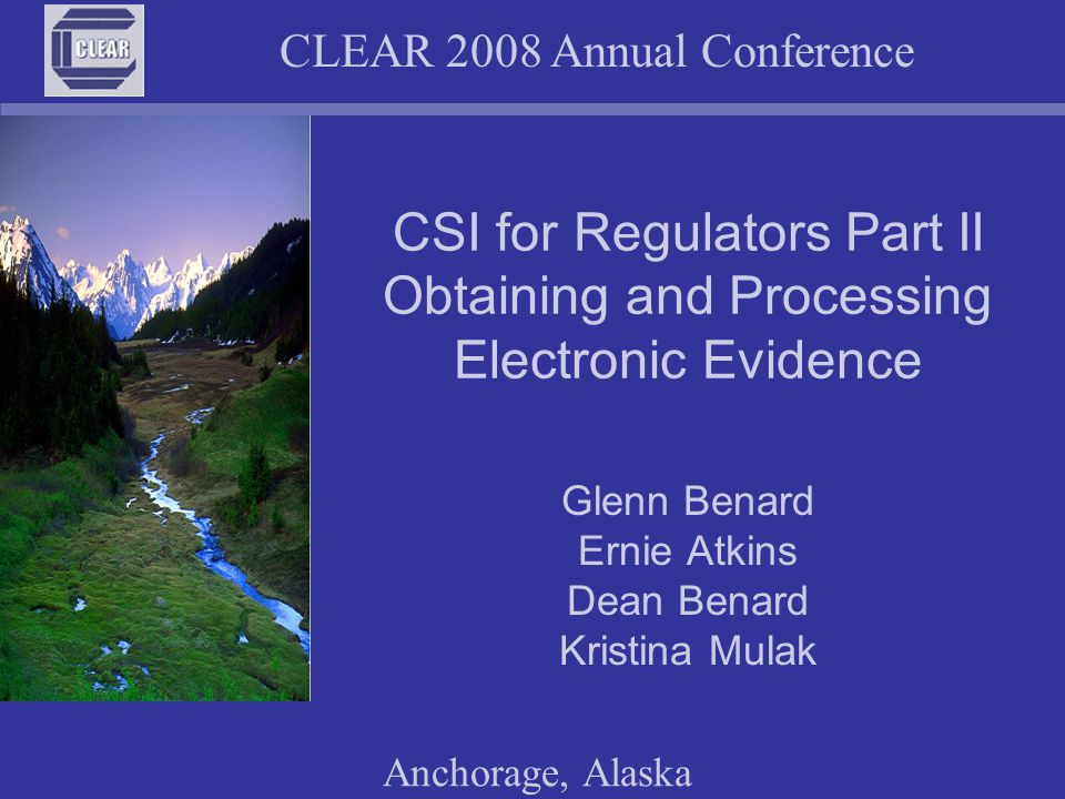 CLEAR 2008 Annual Conference Anchorage, Alaska The Computer Forensic Analyst