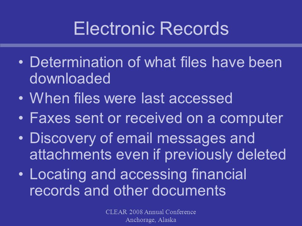 CLEAR 2008 Annual Conference Anchorage, Alaska When and Why do we want Electronic Documents.