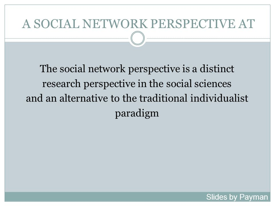 A SOCIAL NETWORK PERSPECTIVE AT The perspective comprises two narrower complementary elements: the structural perspective, which emphasizes the structural form (i.e., the patterns of relational ties and the position of actors within it), and the relational perspective, which prioritizes the content of relations; that is, the quality of relational ties (Raider & Krackhardt, 2002, pp.