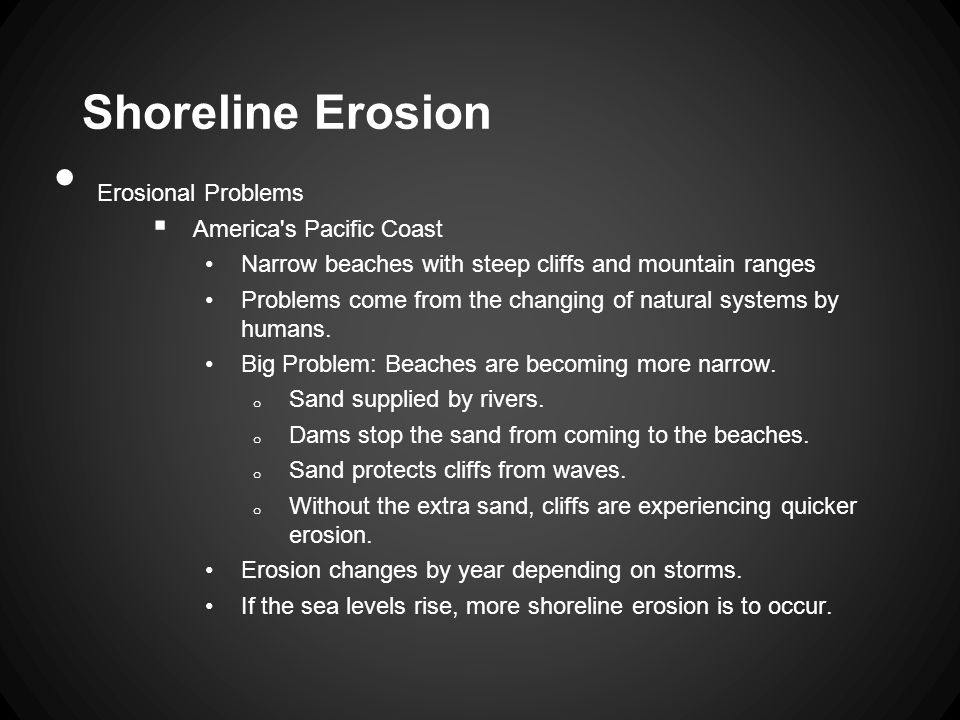 Erosional Problems  America s Pacific Coast Narrow beaches with steep cliffs and mountain ranges Problems come from the changing of natural systems by humans.