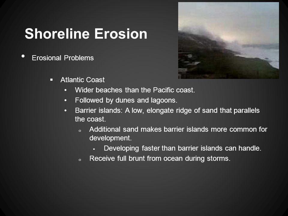 Erosional Problems  Atlantic Coast Wider beaches than the Pacific coast.