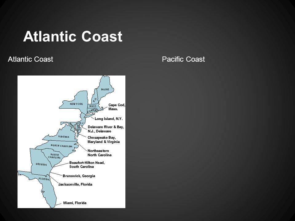 Atlantic Coast Atlantic Coast Pacific Coast