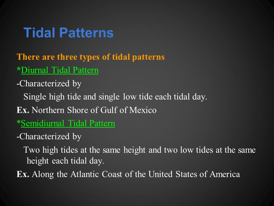 There are three types of tidal patterns *Diurnal Tidal Pattern -Characterized by Single high tide and single low tide each tidal day.