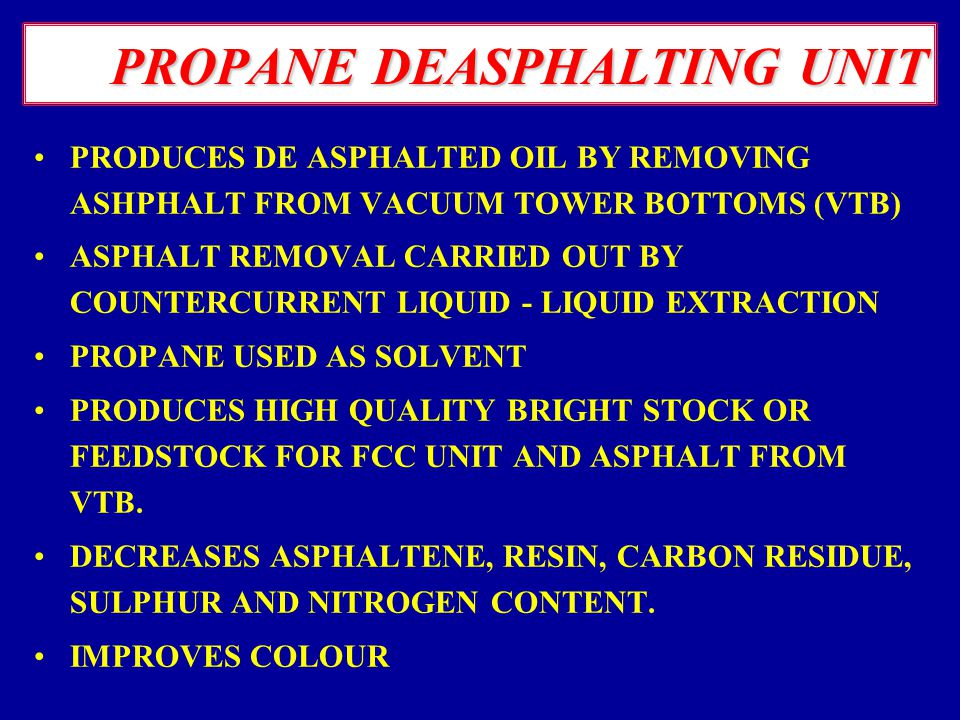 PROPANE DEWAXING UNIT PHYSICAL SEPARATION PROCESS WAX IS CRYSTALLISED AT LOW TEMPERATURES AND REMOVED BY FILTERING IN ROTARY DRUM FILTERS PROPANE IS U