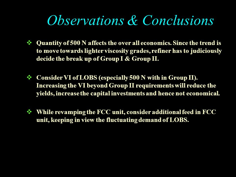 Observations & Conclusions  If an Extraction unit is present, it is more economical to produce Group II LOBS via raffinate HDT route.