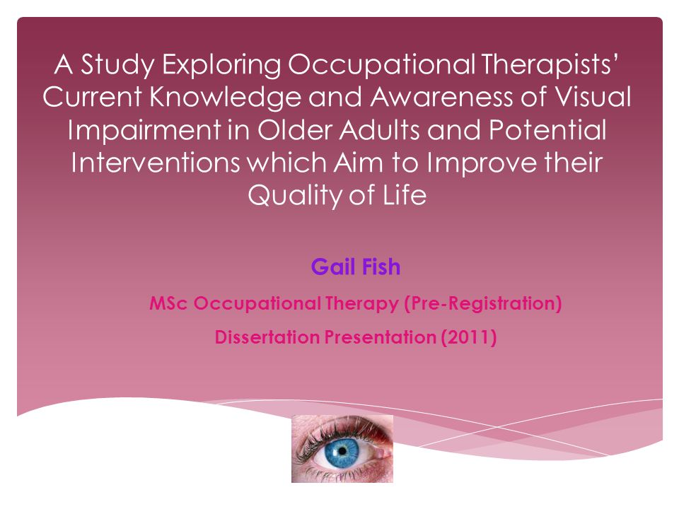 A Study Exploring Occupational Therapists' Current Knowledge and Awareness of Visual Impairment in Older Adults and Potential Interventions which Aim