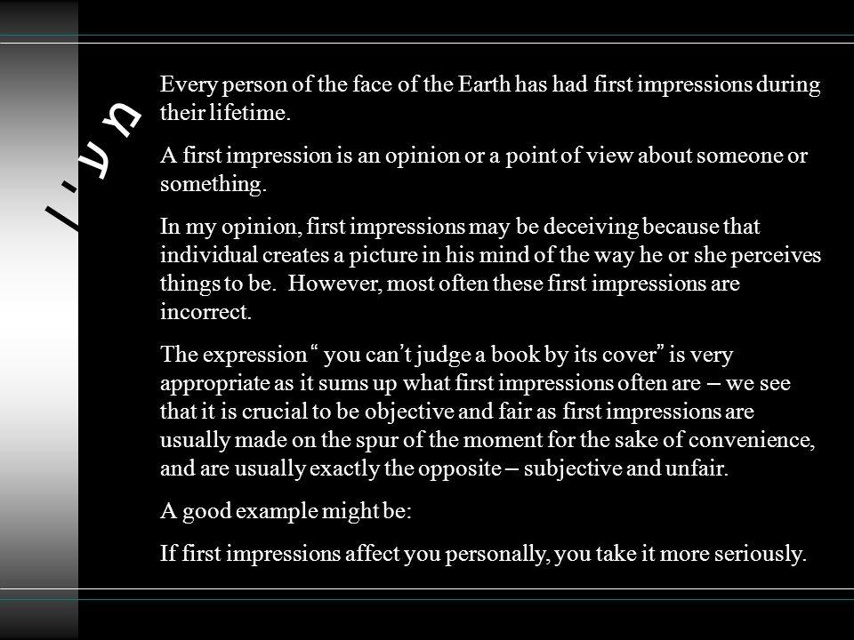 מ ע י ןמ ע י ן Every person of the face of the Earth has had first impressions during their lifetime.