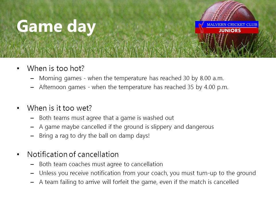 When is too hot. – Morning games - when the temperature has reached 30 by 8.00 a.m.