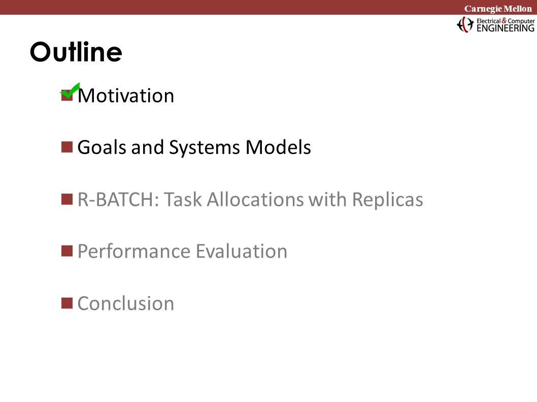 Carnegie Mellon Outline Motivation Goals and Systems Models R-BATCH: Task Allocations with Replicas Performance Evaluation Conclusion