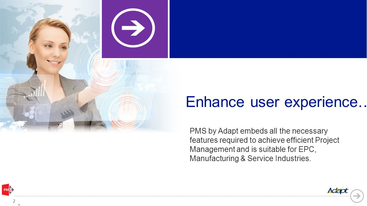 PMS by Adapt embeds all the necessary features required to achieve efficient Project Management and is suitable for EPC, Manufacturing & Service Industries.