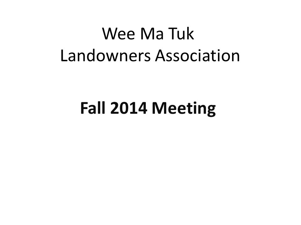 Wee Ma Tuk Landowners Association Fall 2014 Meeting