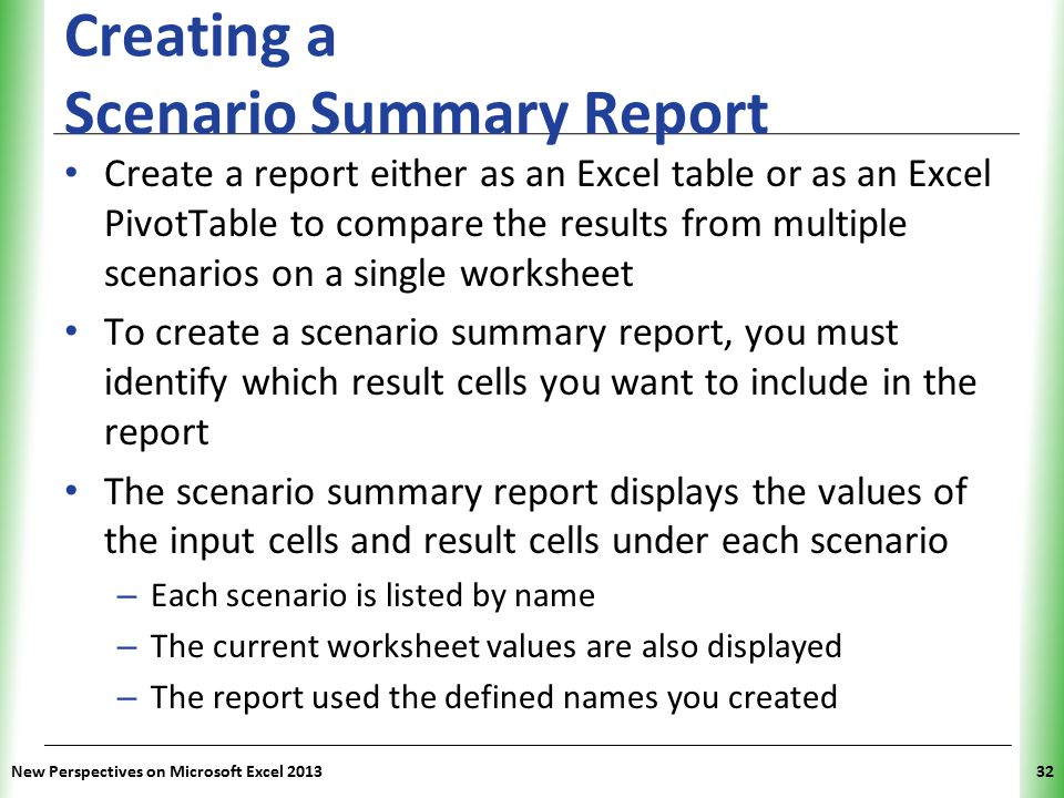 XP New Perspectives on Microsoft Excel 201332 Creating a Scenario Summary Report Create a report either as an Excel table or as an Excel PivotTable to