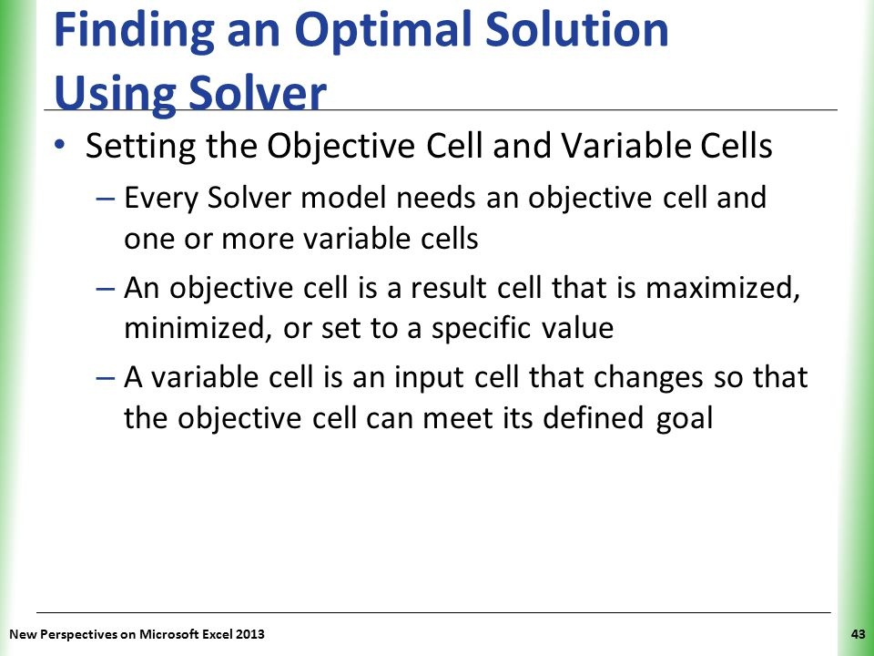 XP New Perspectives on Microsoft Excel 201343 Finding an Optimal Solution Using Solver Setting the Objective Cell and Variable Cells – Every Solver mo