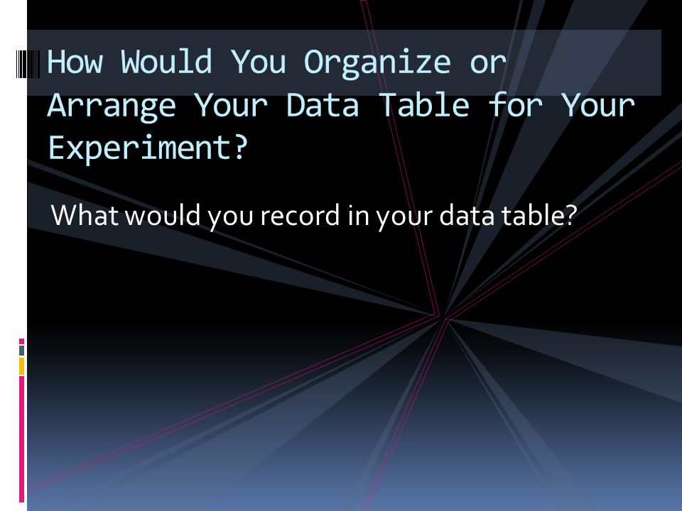 What would you record in your data table.