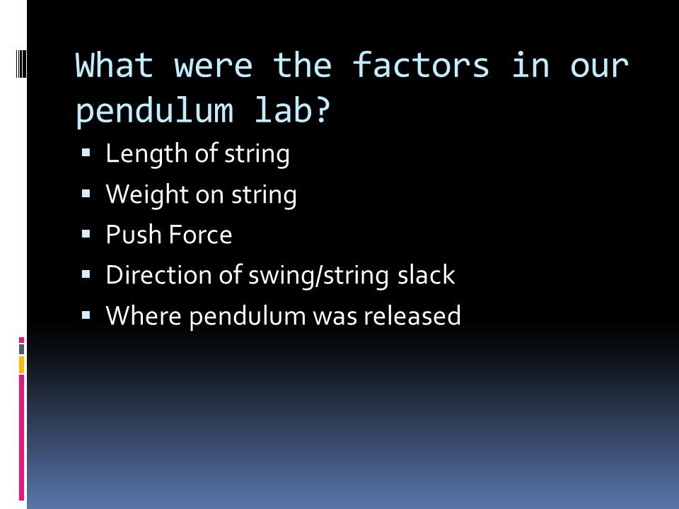What were the factors in our pendulum lab.